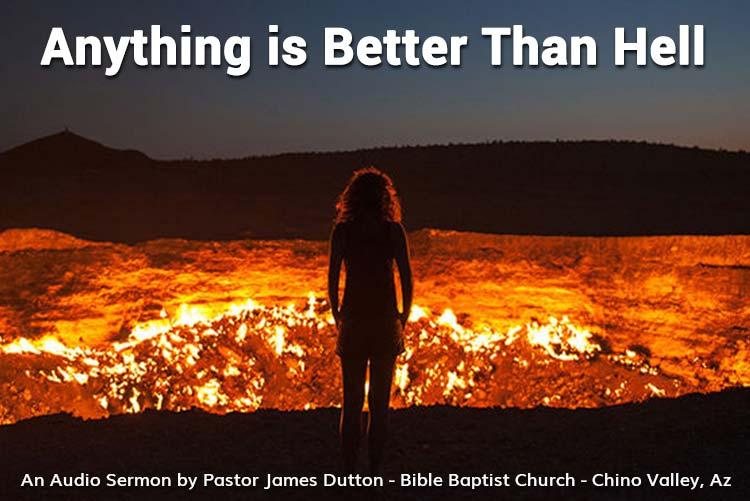 Bible Baptist Church Chino Valley Arizona Prescott Prescott Valley Bible Study Anything Is Better Than Hell