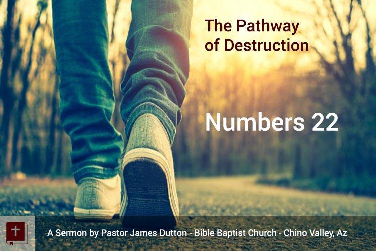 Audio Sermon Numbers 22 ThePathway Of Destruction Bible Baptist Church Chino Valley Az