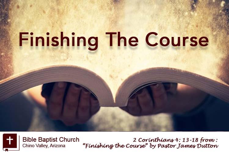 Finishing The Course An Audio Sermon By Pastor James Dutton Bible Baptist Church Chino Valley Arizona