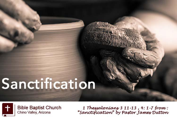 Sanctification An Audio Sermon By Pastor James Dutton Bible Baptist Church Chino Valley Arizona